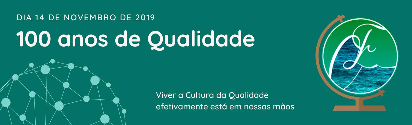 100 anos de Qualidade: Viver a cultura da qualidade efetivamente está em nossas mãos