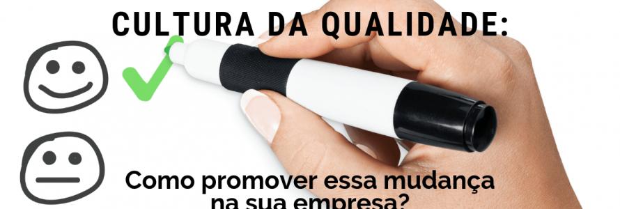 CULTURA DA QUALIDADE_ Como promover essa mudança na sua empresa_