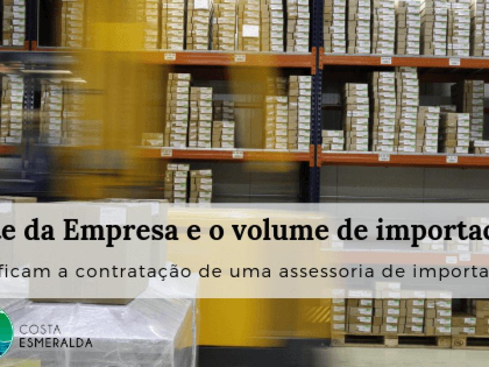 Porte da empresa e o volume de importações justificam a contratação de uma assessoria de importação?