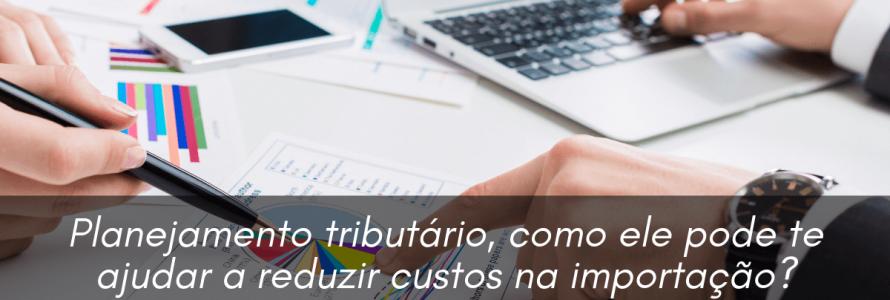 Planejamento tributário, como ele pode te ajudar a reduzir custos na importação_