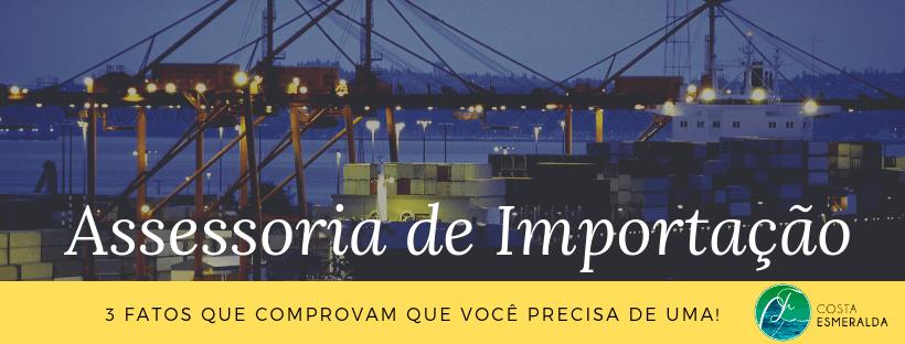 Assessoria de importação: 3 fatos que comprovam que você precisa de uma!